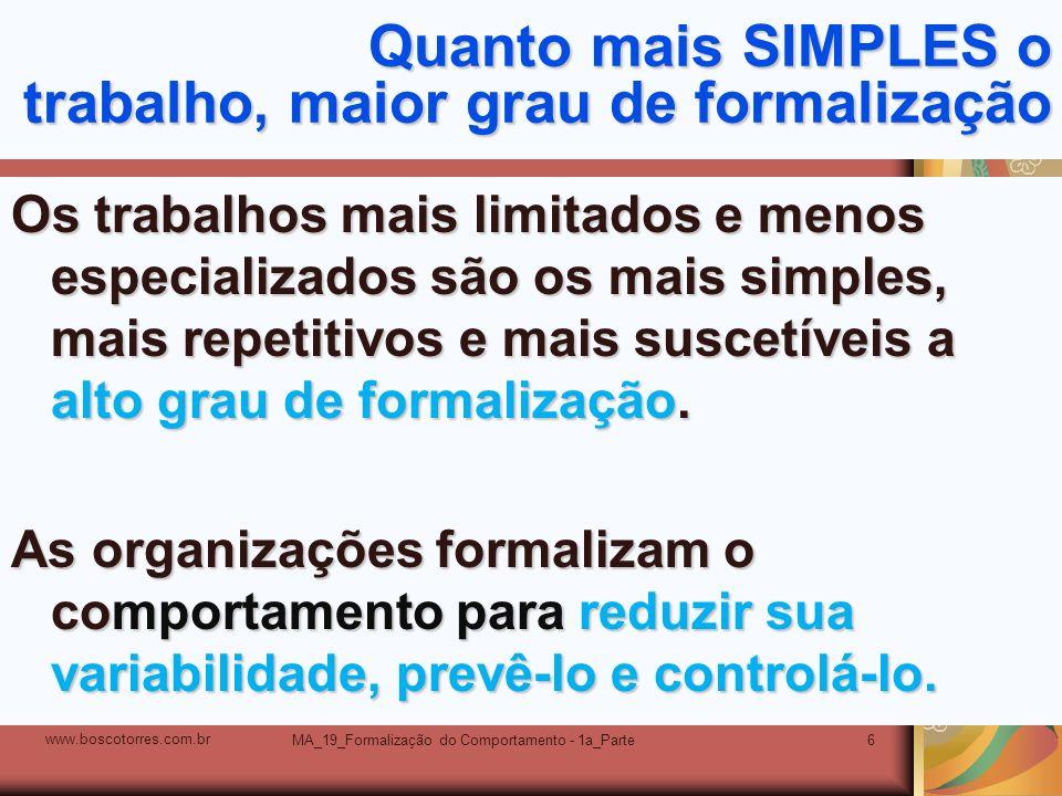 MA_19_Formalização do Comportamento - 1a_Parte6 Quanto mais SIMPLES o trabalho, maior grau de formalização Os trabalhos mais limitados e menos especia