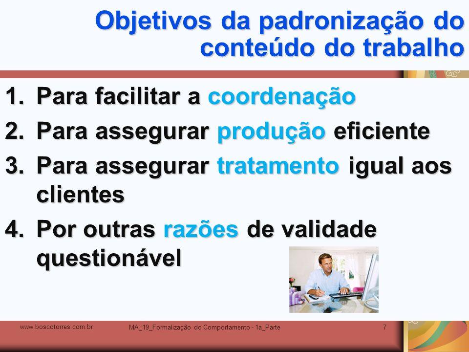 MA_19_Formalização do Comportamento - 1a_Parte7 Objetivos da padronização do conteúdo do trabalho 1.Para facilitar a coordenação 2.Para assegurar prod