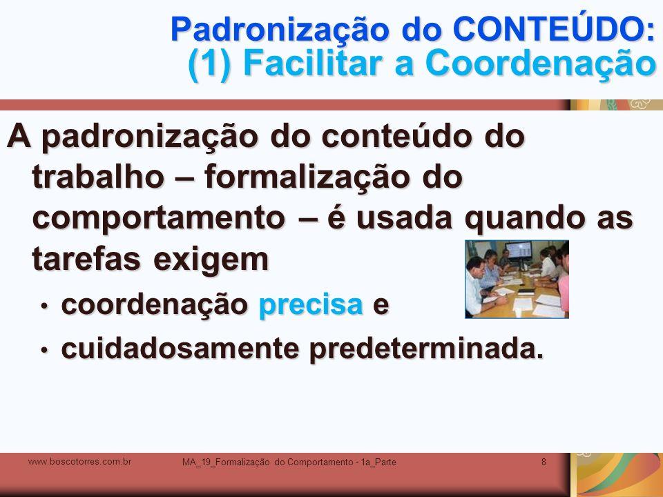 MA_19_Formalização do Comportamento - 1a_Parte8 Padronização do CONTEÚDO: (1) Facilitar a Coordenação A padronização do conteúdo do trabalho – formali