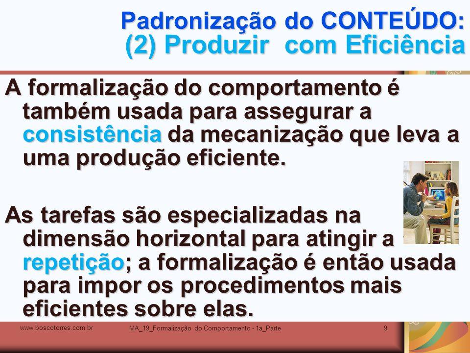 MA_19_Formalização do Comportamento - 1a_Parte9 Padronização do CONTEÚDO: (2) Produzir com Eficiência A formalização do comportamento é também usada p