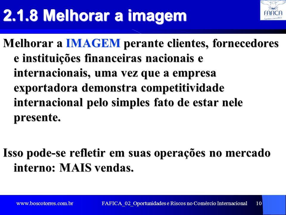 FAFICA_02_Oportunidades e Riscos no Comércio Internacional10 2.1.8 Melhorar a imagem Melhorar a IMAGEM perante clientes, fornecedores e instituições f