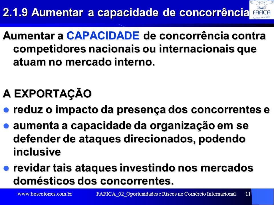 FAFICA_02_Oportunidades e Riscos no Comércio Internacional11 2.1.9 Aumentar a capacidade de concorrência Aumentar a CAPACIDADE de concorrência contra
