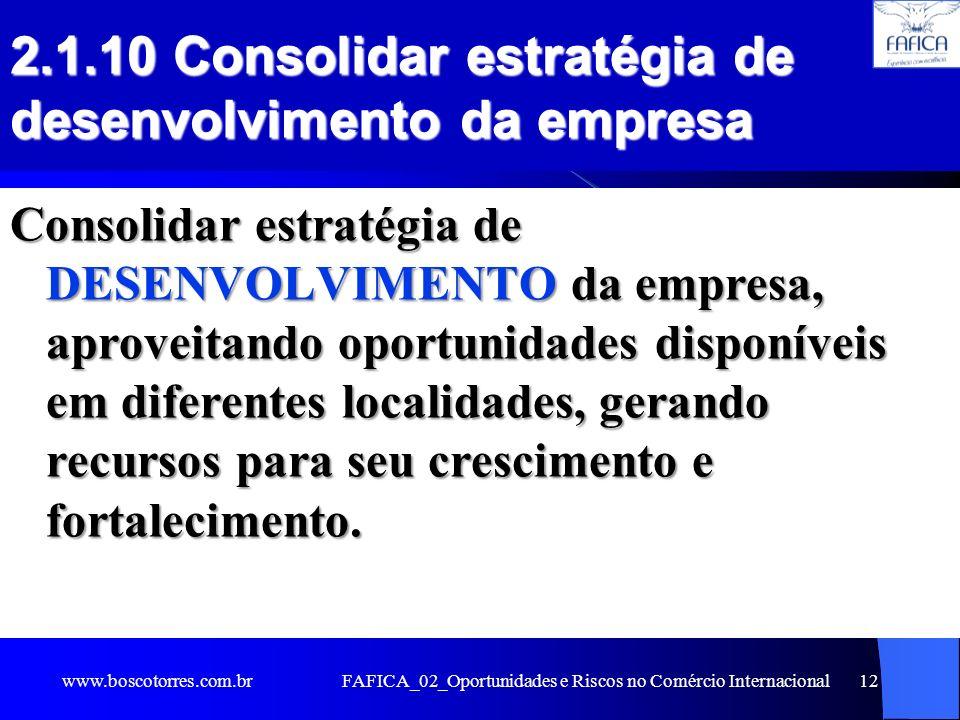 FAFICA_02_Oportunidades e Riscos no Comércio Internacional12 2.1.10 Consolidar estratégia de desenvolvimento da empresa Consolidar estratégia de DESEN