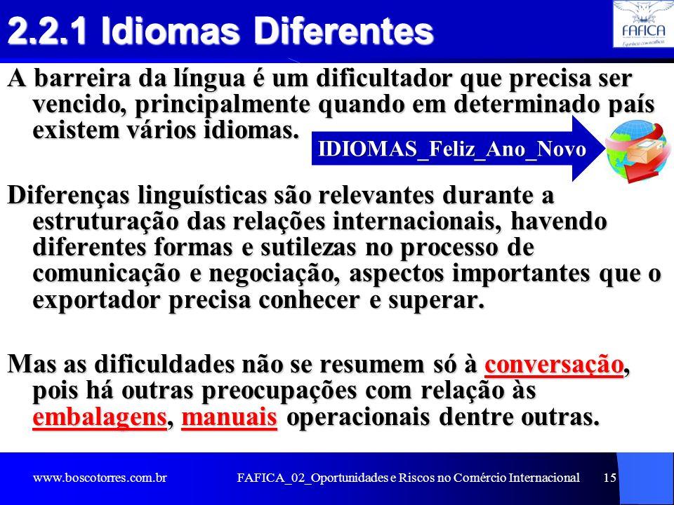 FAFICA_02_Oportunidades e Riscos no Comércio Internacional15 2.2.1 Idiomas Diferentes A barreira da língua é um dificultador que precisa ser vencido,