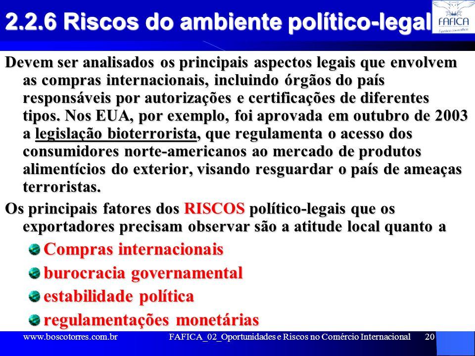 20 2.2.6 Riscos do ambiente político-legal Devem ser analisados os principais aspectos legais que envolvem as compras internacionais, incluindo órgãos