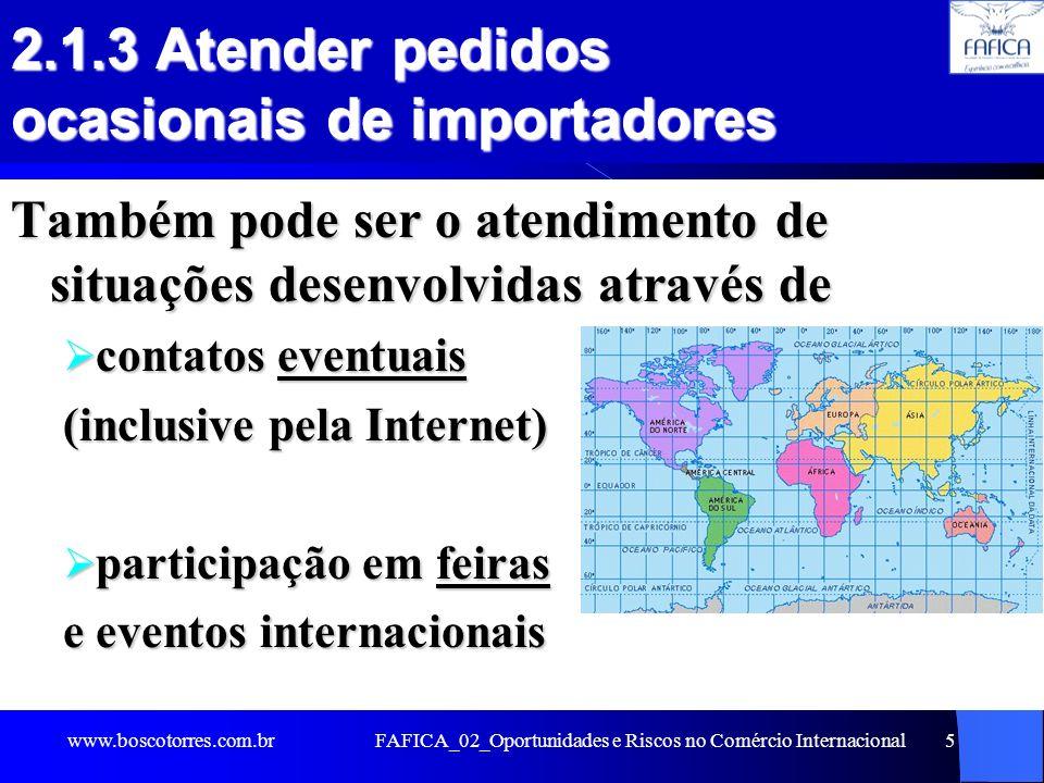 FAFICA_02_Oportunidades e Riscos no Comércio Internacional5 2.1.3 Atender pedidos ocasionais de importadores Também pode ser o atendimento de situaçõe