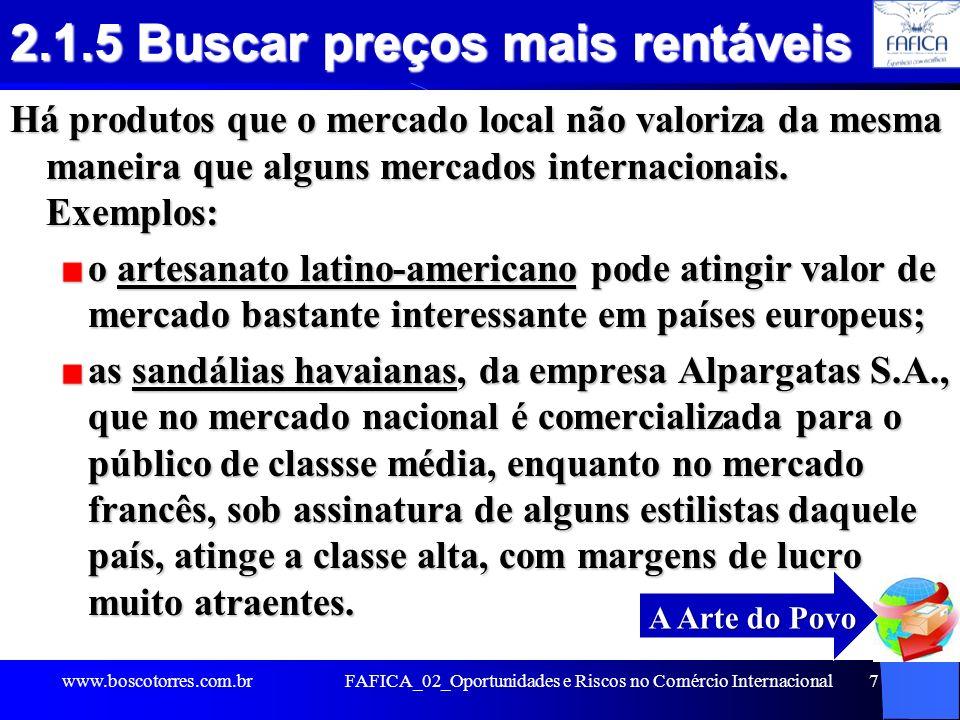FAFICA_02_Oportunidades e Riscos no Comércio Internacional28 2.2.12 Entraves e dificuldades no Brasil O Governo tem implementado uma séria de ações visando impulsionar as exportações brasileiras, mas ainda persistem DEFICIÊNCIAS CONJUNTURAIS que atrapalham e emperram as operações de exportação, tais como burocracia aduaneira, burocracia aduaneira, custos portuários elevados, custos portuários elevados, carga tributária elevada, carga tributária elevada, falta de incentivos de financiamentos, falta de incentivos de financiamentos, logística deficiente.