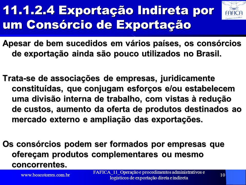 11.1.2.4 Exportação Indireta por um Consórcio de Exportação Apesar de bem sucedidos em vários países, os consórcios de exportação ainda são pouco util