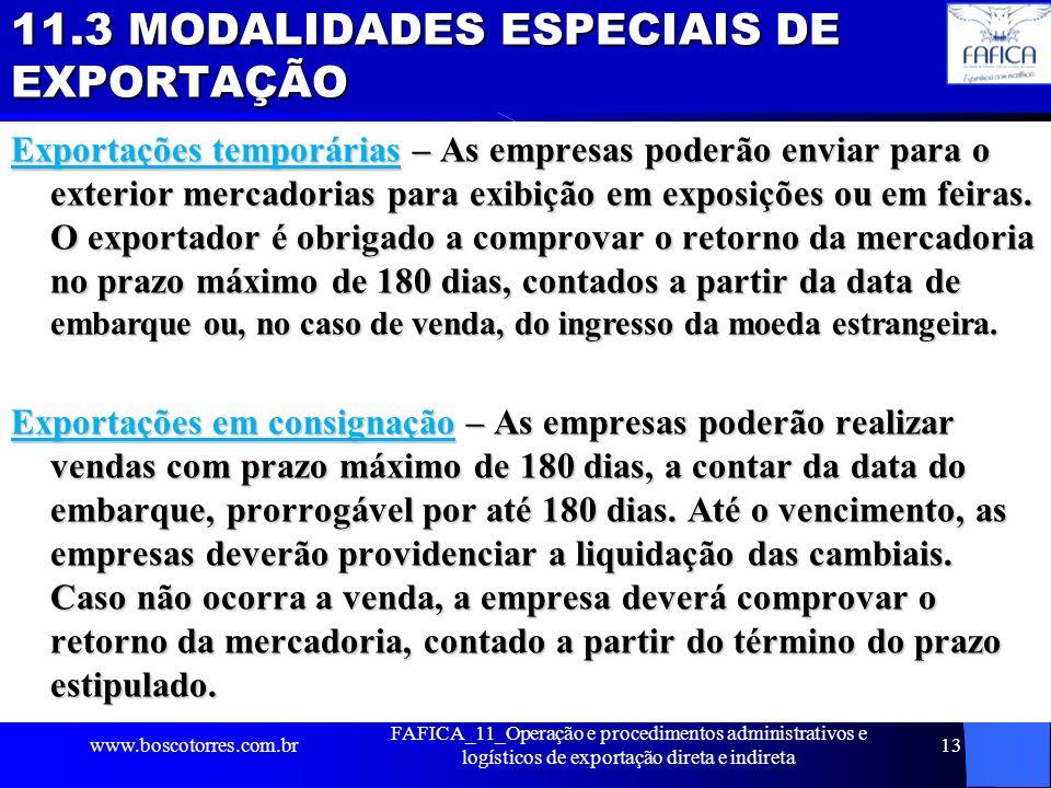 11.3 MODALIDADES ESPECIAIS DE EXPORTAÇÃO Exportações temporárias – As empresas poderão enviar para o exterior mercadorias para exibição em exposições