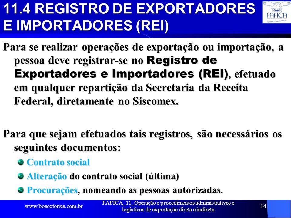 11.4 REGISTRO DE EXPORTADORES E IMPORTADORES (REI) Para se realizar operações de exportação ou importação, a pessoa deve registrar-se no Registro de E