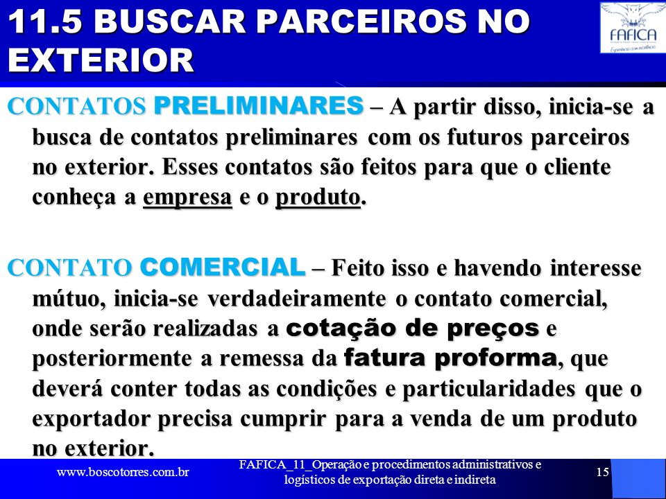 11.5 BUSCAR PARCEIROS NO EXTERIOR CONTATOS PRELIMINARES – A partir disso, inicia-se a busca de contatos preliminares com os futuros parceiros no exter