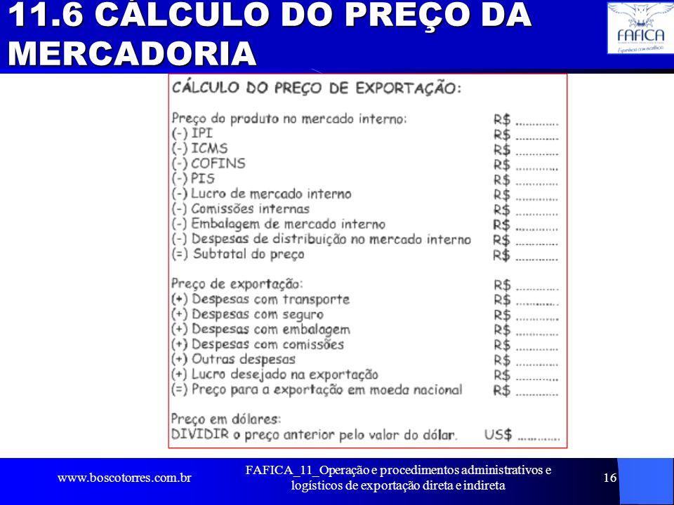 11.6 CÁLCULO DO PREÇO DA MERCADORIA. www.boscotorres.com.br FAFICA_11_Operação e procedimentos administrativos e logísticos de exportação direta e ind