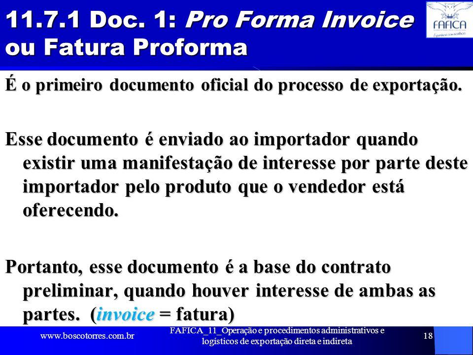 11.7.1 Doc. 1: Pro Forma Invoice ou Fatura Proforma É o primeiro documento oficial do processo de exportação. Esse documento é enviado ao importador q
