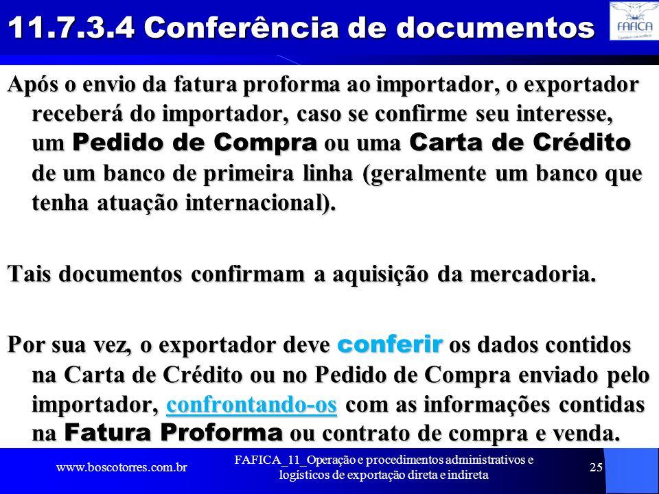 11.7.3.4 Conferência de documentos Após o envio da fatura proforma ao importador, o exportador receberá do importador, caso se confirme seu interesse,