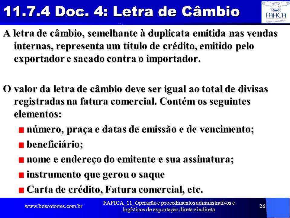 11.7.4 Doc. 4: Letra de Câmbio A letra de câmbio, semelhante à duplicata emitida nas vendas internas, representa um título de crédito, emitido pelo ex