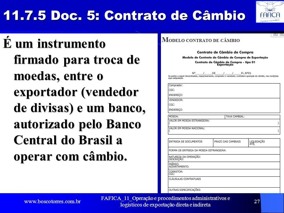 11.7.5 Doc. 5: Contrato de Câmbio É um instrumento firmado para troca de moedas, entre o exportador (vendedor de divisas) e um banco, autorizado pelo