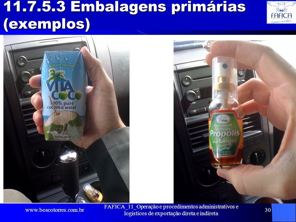 11.7.5.3 Embalagens primárias (exemplos). www.boscotorres.com.br FAFICA_11_Operação e procedimentos administrativos e logísticos de exportação direta