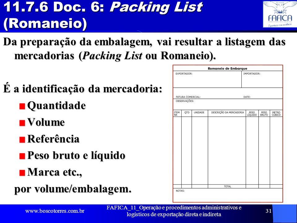 11.7.6 Doc. 6: Packing List (Romaneio) Da preparação da embalagem, vai resultar a listagem das mercadorias (Packing List ou Romaneio). É a identificaç