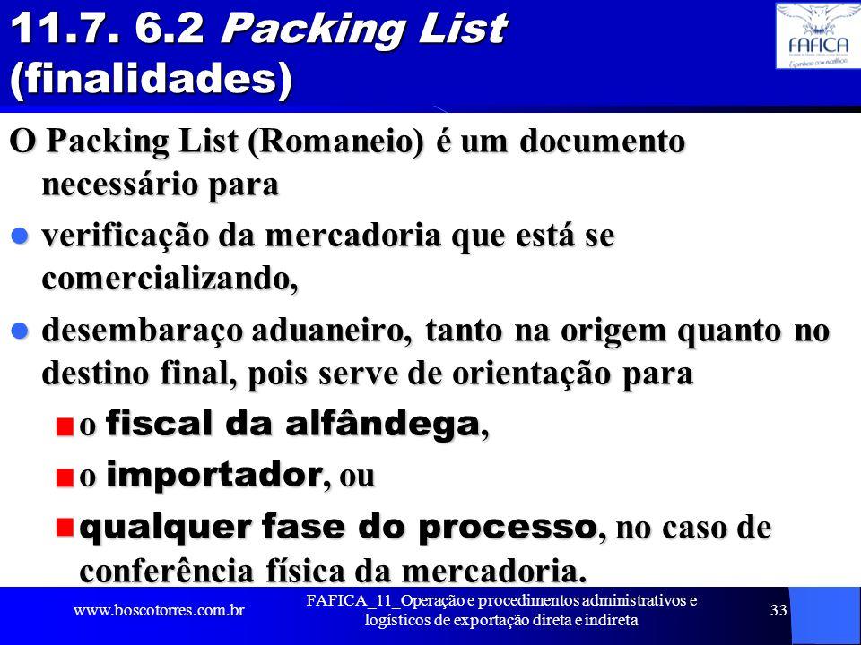11.7. 6.2 Packing List (finalidades) O Packing List (Romaneio) é um documento necessário para verificação da mercadoria que está se comercializando, v