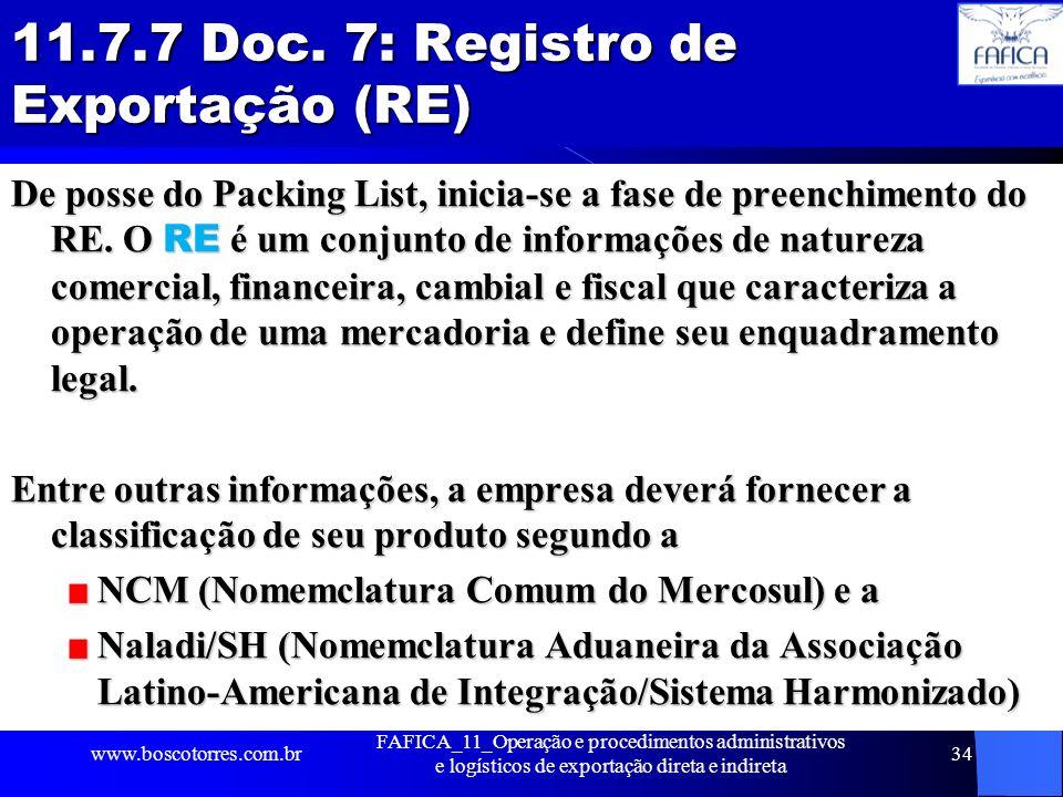11.7.7 Doc. 7: Registro de Exportação (RE) De posse do Packing List, inicia-se a fase de preenchimento do RE. O RE é um conjunto de informações de nat