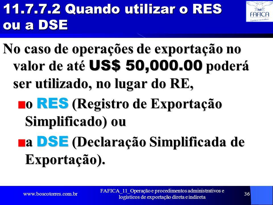 11.7.7.2 Quando utilizar o RES ou a DSE No caso de operações de exportação no valor de até US$ 50,000.00 poderá ser utilizado, no lugar do RE, o RES (