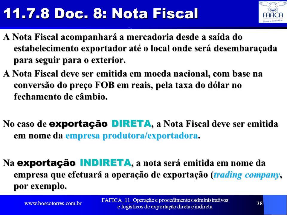11.7.8 Doc. 8: Nota Fiscal A Nota Fiscal acompanhará a mercadoria desde a saída do estabelecimento exportador até o local onde será desembaraçada para