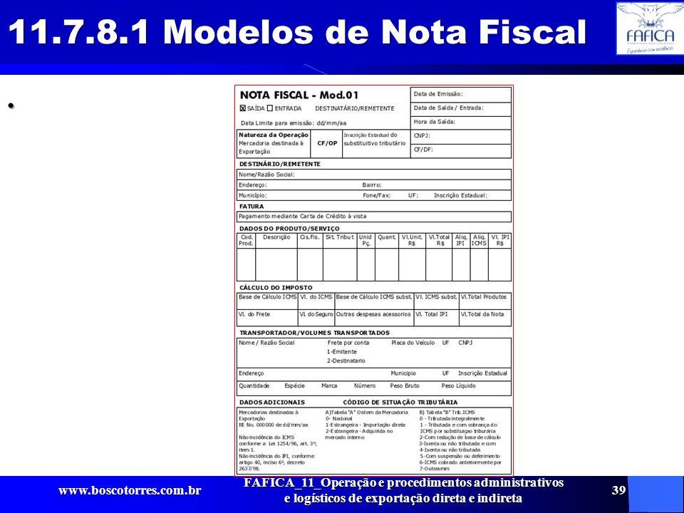 11.7.8.1 Modelos de Nota Fiscal. www.boscotorres.com.br FAFICA_11_Operação e procedimentos administrativos e logísticos de exportação direta e indiret
