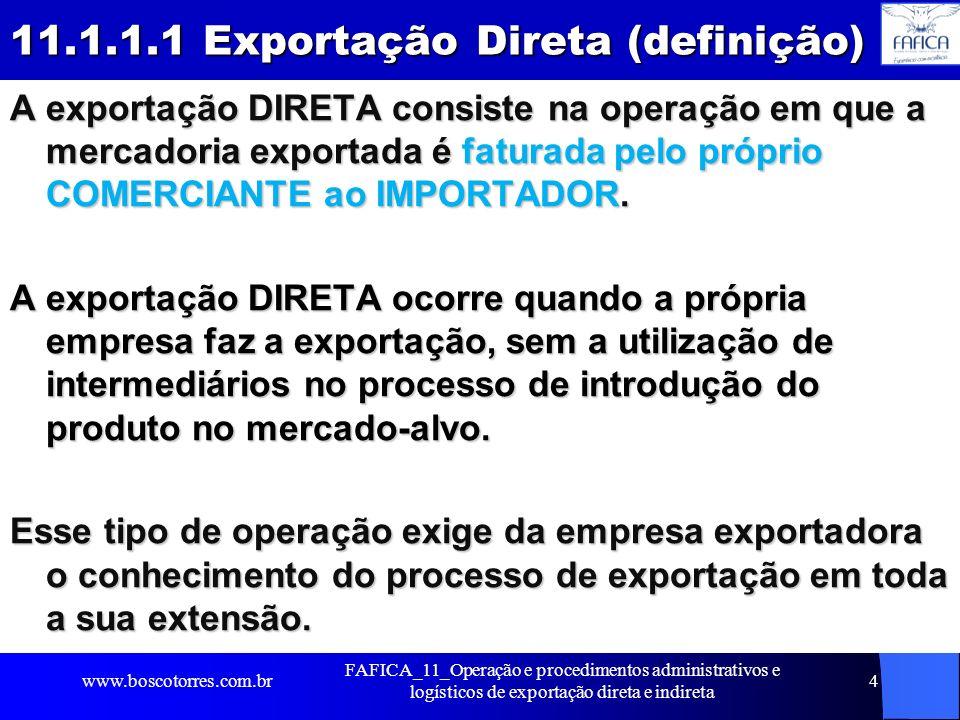 4 11.1.1.1 Exportação Direta (definição) A exportação DIRETA consiste na operação em que a mercadoria exportada é faturada pelo próprio COMERCIANTE ao