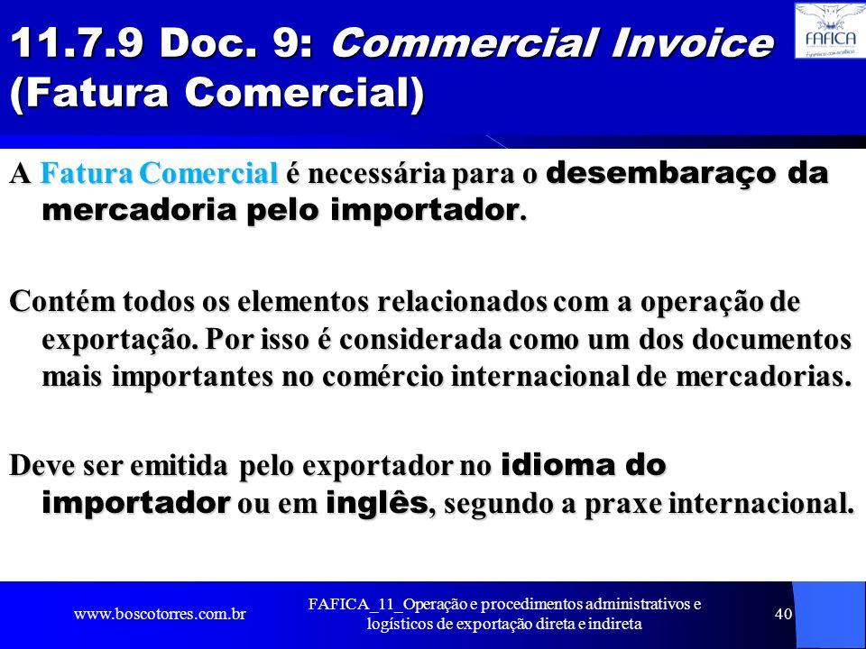 11.7.9 Doc. 9: Commercial Invoice (Fatura Comercial) A Fatura Comercial é necessária para o desembaraço da mercadoria pelo importador. Contém todos os