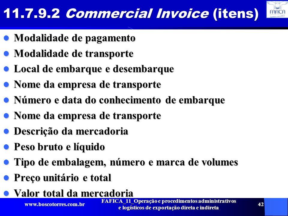 11.7.9.2 Commercial Invoice (itens) Modalidade de pagamento Modalidade de pagamento Modalidade de transporte Modalidade de transporte Local de embarqu