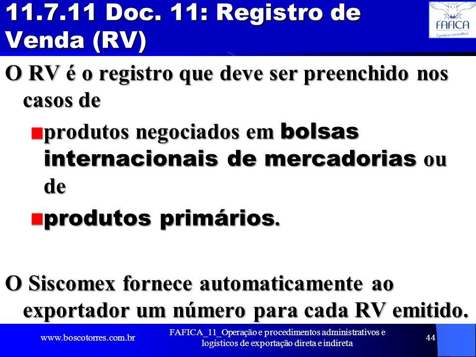 11.7.11 Doc. 11: Registro de Venda (RV) O RV é o registro que deve ser preenchido nos casos de produtos negociados em bolsas internacionais de mercado