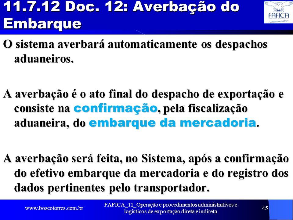 11.7.12 Doc. 12: Averbação do Embarque O sistema averbará automaticamente os despachos aduaneiros. A averbação é o ato final do despacho de exportação