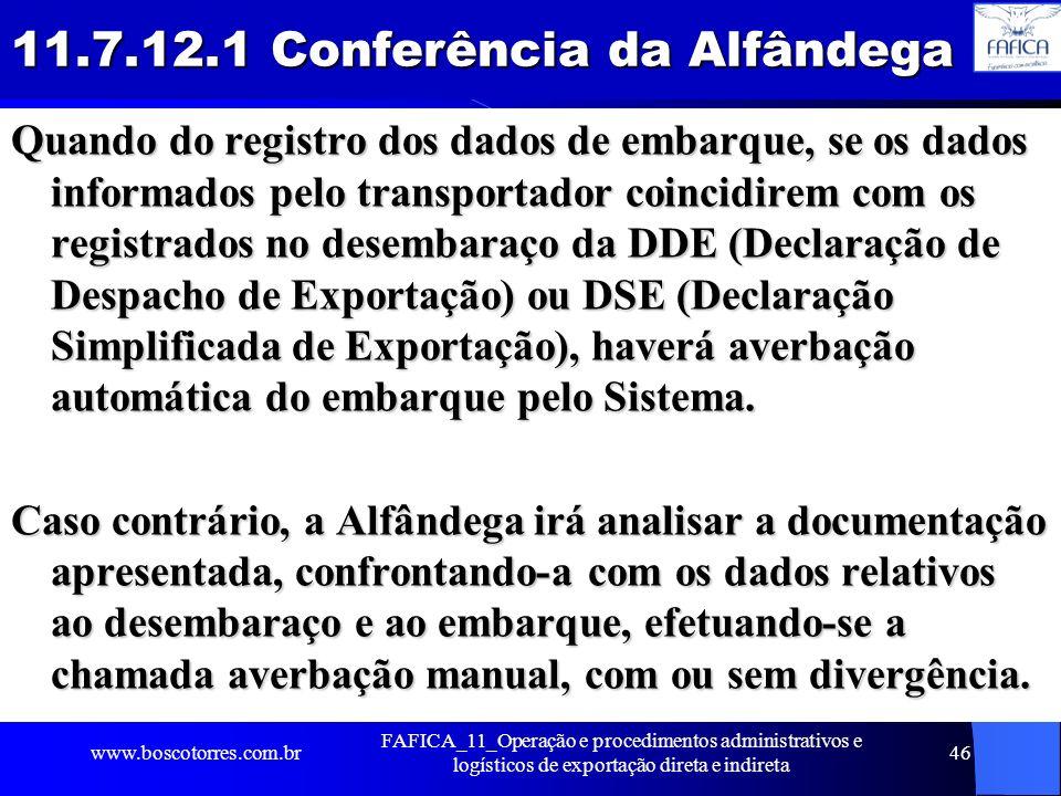 11.7.12.1 Conferência da Alfândega Quando do registro dos dados de embarque, se os dados informados pelo transportador coincidirem com os registrados