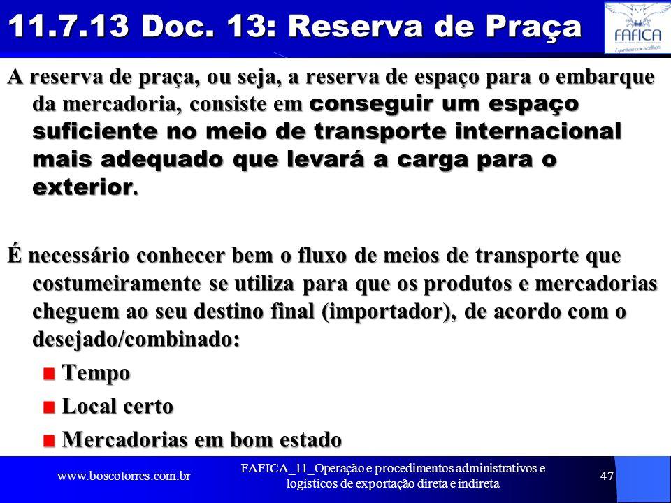 11.7.13 Doc. 13: Reserva de Praça A reserva de praça, ou seja, a reserva de espaço para o embarque da mercadoria, consiste em conseguir um espaço sufi