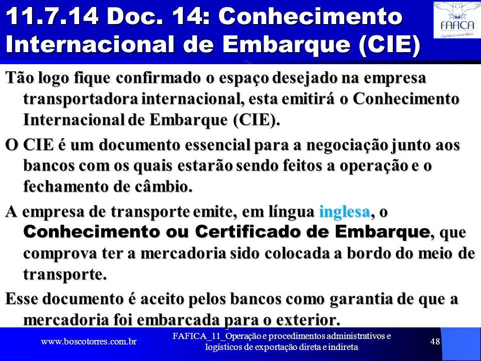 11.7.14 Doc. 14: Conhecimento Internacional de Embarque (CIE) Tão logo fique confirmado o espaço desejado na empresa transportadora internacional, est