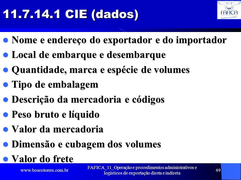 11.7.14.1 CIE (dados) Nome e endereço do exportador e do importador Nome e endereço do exportador e do importador Local de embarque e desembarque Loca