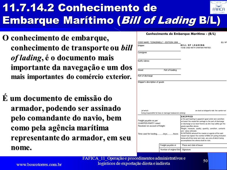 11.7.14.2 Conhecimento de Embarque Marítimo (Bill of Lading B/L) O conhecimento de embarque, conhecimento de transporte ou bill of lading, é o documen