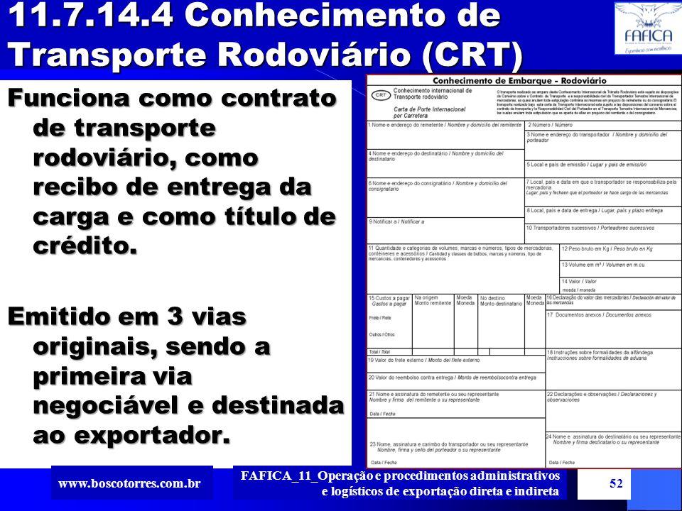 11.7.14.4 Conhecimento de Transporte Rodoviário (CRT) Funciona como contrato de transporte rodoviário, como recibo de entrega da carga e como título d