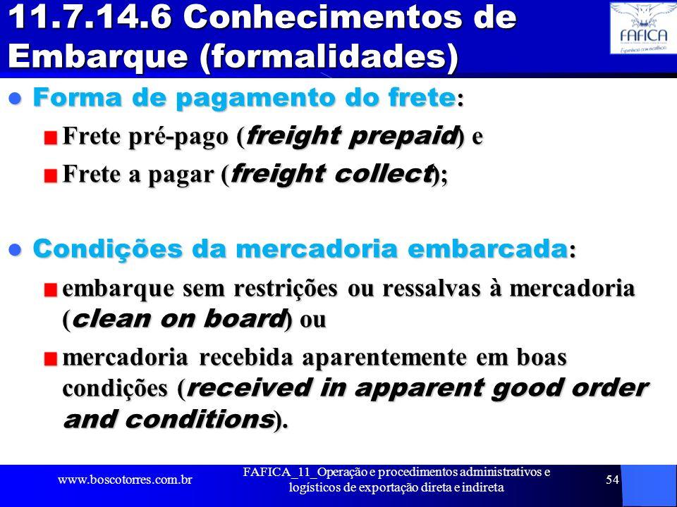 11.7.14.6 Conhecimentos de Embarque (formalidades) Forma de pagamento do frete : Forma de pagamento do frete : Frete pré-pago ( freight prepaid ) e Fr