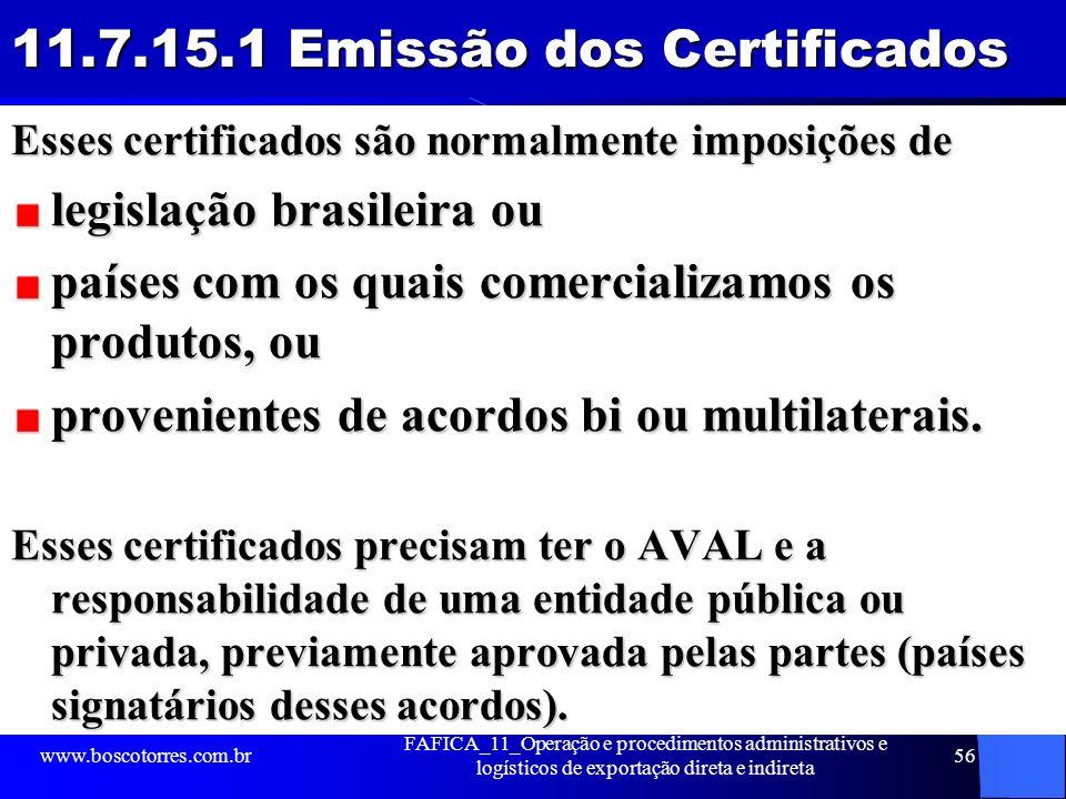 11.7.15.1 Emissão dos Certificados Esses certificados são normalmente imposições de legislação brasileira ou países com os quais comercializamos os pr