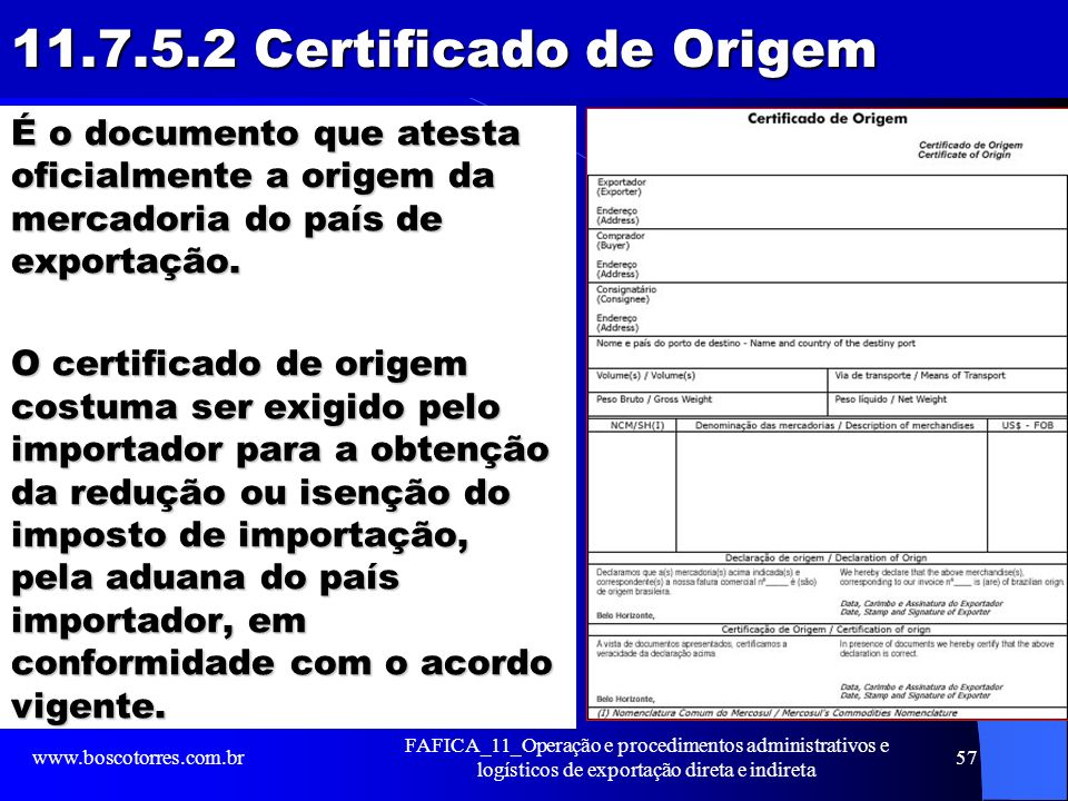 11.7.5.2 Certificado de Origem É o documento que atesta oficialmente a origem da mercadoria do país de exportação. O certificado de origem costuma ser