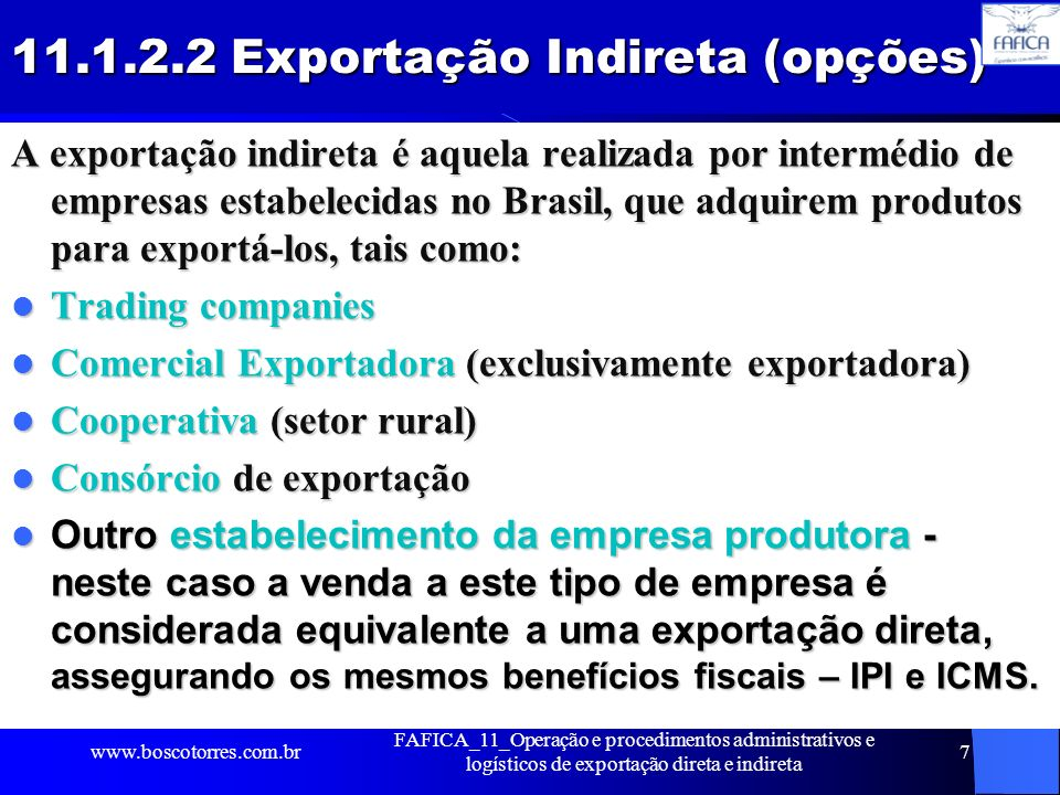7 11.1.2.2 Exportação Indireta (opções) A exportação indireta é aquela realizada por intermédio de empresas estabelecidas no Brasil, que adquirem prod