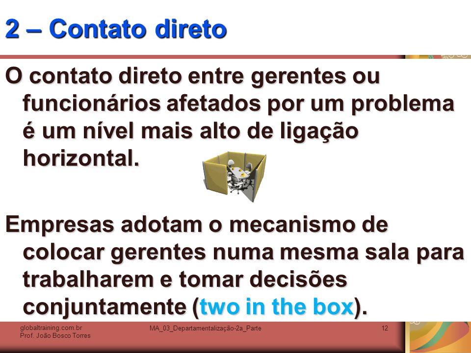 MA_03_Departamentalização-2a_Parte12 2 – Contato direto O contato direto entre gerentes ou funcionários afetados por um problema é um nível mais alto