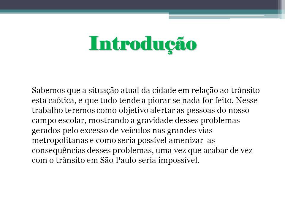 O trânsito em São Paulo * Brasil tem uma frota de seis milhões de automóveis e que a cada dia recebe novos seiscentos automóveis.