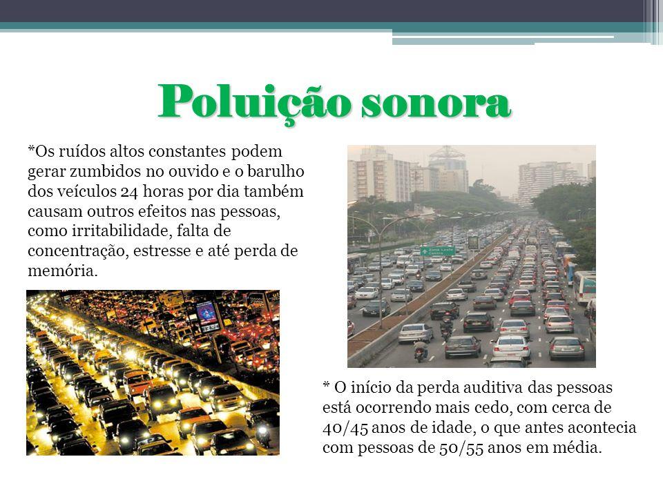 Poluição sonora *Os ruídos altos constantes podem gerar zumbidos no ouvido e o barulho dos veículos 24 horas por dia também causam outros efeitos nas