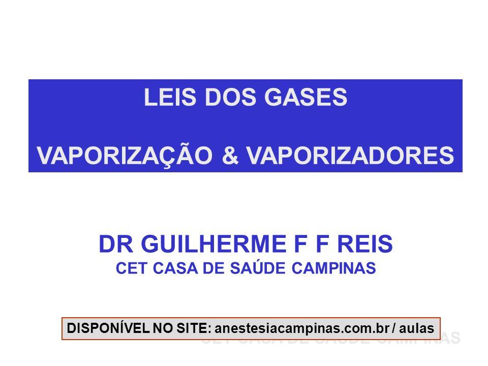 LEIS DOS GASES VAPORIZAÇÃO & VAPORIZADORES DR GUILHERME F F REIS CET CASA DE SAÚDE CAMPINAS DISPONÍVEL NO SITE: anestesiacampinas.com.br / aulas