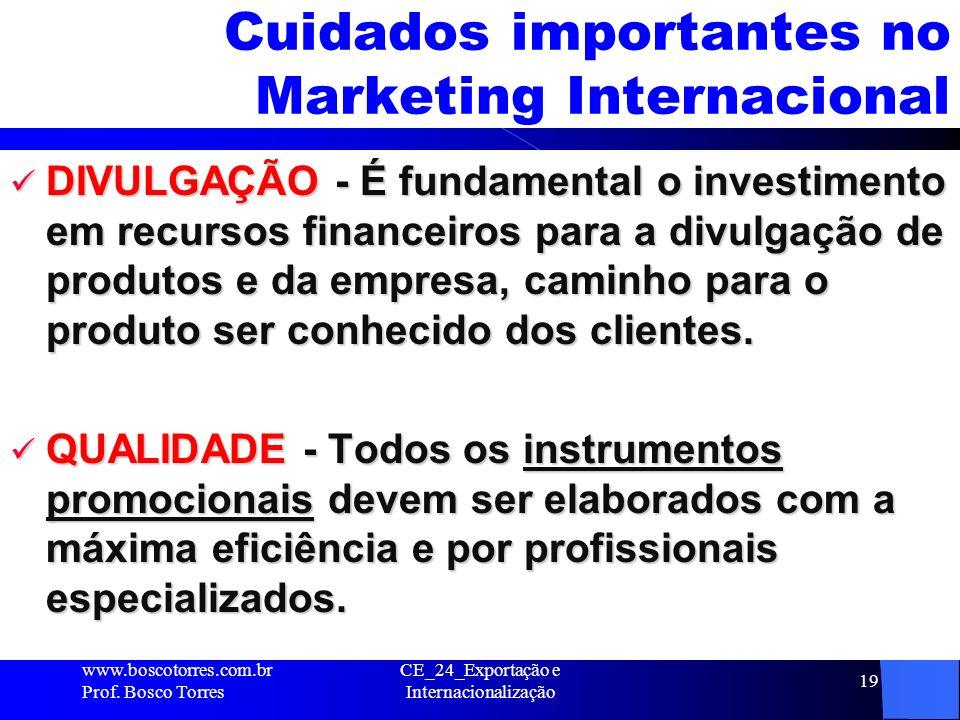 CE_24_Exportação e Internacionalização 19 Cuidados importantes no Marketing Internacional DIVULGAÇÃO - É fundamental o investimento em recursos financ