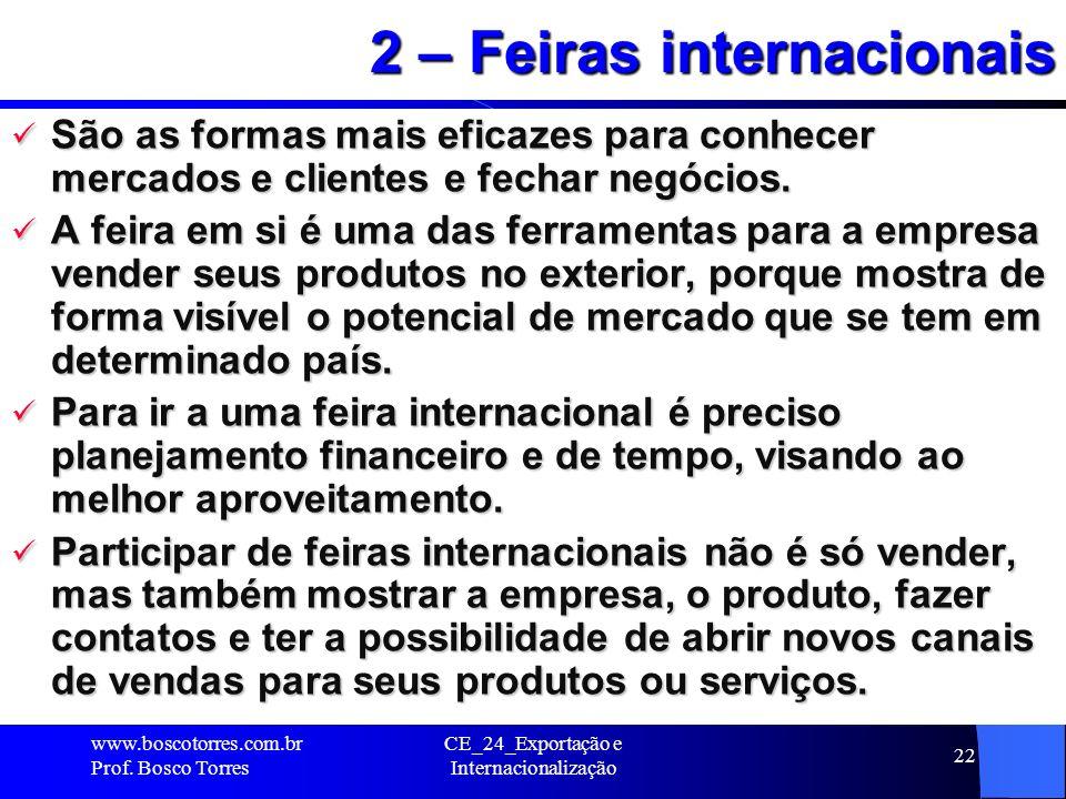 22 2 – Feiras internacionais São as formas mais eficazes para conhecer mercados e clientes e fechar negócios. São as formas mais eficazes para conhece