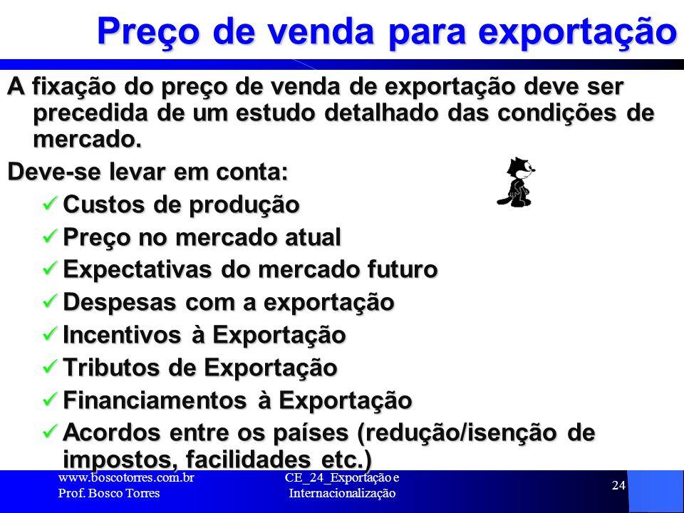 CE_24_Exportação e Internacionalização 24 Preço de venda para exportação A fixação do preço de venda de exportação deve ser precedida de um estudo det