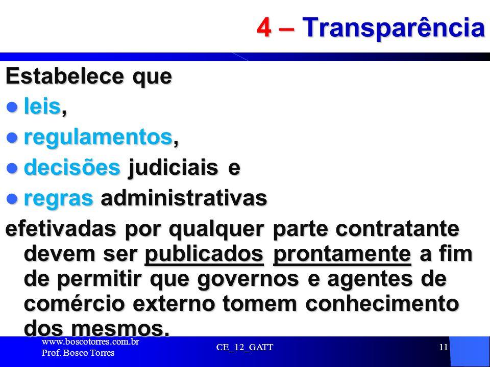 CE_12_GATT11 4 – Transparência Estabelece que leis, leis, regulamentos, regulamentos, decisões judiciais e decisões judiciais e regras administrativas